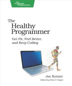 The Healthy Programmer: Get Fit, Feel Better, and Keep Coding (Paperback)-cover