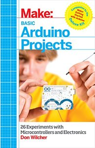 Make: Basic Arduino Projects: 26 Experiments with Microcontrollers and Electronics (Paperback)