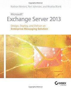 Microsoft Exchange Server 2013: Design, Deploy and Deliver an Enterprise Messaging Solution (Paperback)-cover