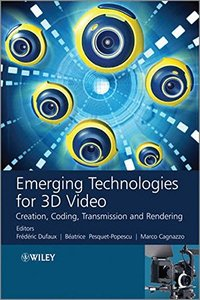 Emerging Technologies for 3D Video: Creation, Coding, Transmission and Rendering (Hardcover)