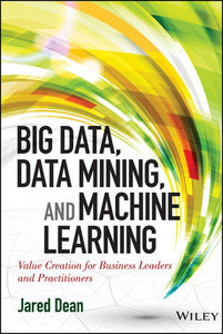 Big Data, Data Mining, and Machine Learning: Value Creation for Business Leaders and Practitioners-cover