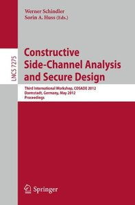Constructive Side-Channel Analysis and Secure Design: Third International Workshop, COSADE 2012, Darmstadt, Germany, May 3-4, 2012. Proceedings (Paperback)