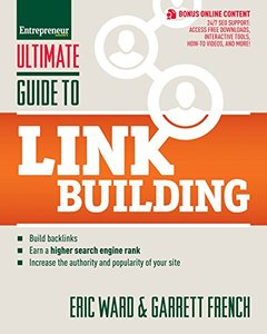 Ultimate Guide to Link Building: How to Build Backlinks, Authority and Credibility for Your Website, and Increase Click Traffic and Search Ranking (Paperback)
