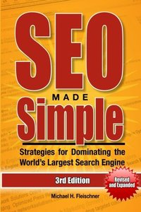 SEO Made Simple, 3/e : Strategies for Dominating the World's Largest Search Engine (Paperback)