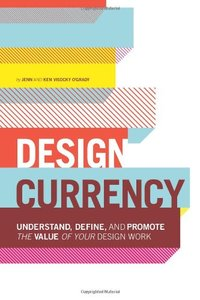 Design Currency: Understand, define, and promote the value of your design work (Paperback)-cover