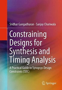 Constraining Designs for Synthesis and Timing Analysis: A Practical Guide to Synopsys Design Constraints (SDC) (Hardcover)