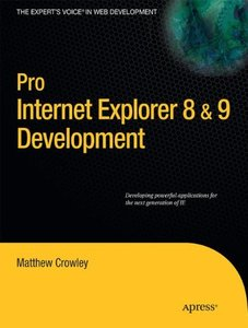 Pro Internet Explorer 8 & 9 Development: Developing Powerful Applications for The Next Generation of IE (Paperback)