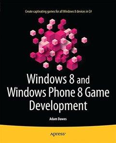 Windows 8 and Windows Phone 8 Game Development (Paperback)