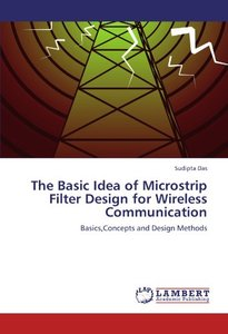 The Basic Idea of Microstrip Filter Design for Wireless Communication: Basics,Concepts and Design Methods (Paperback)-cover