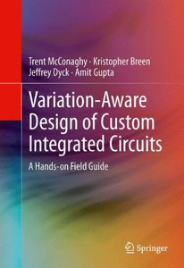 Variation-Aware Design of Custom Integrated Circuits: A Hands-on Field Guide (Hardcover)