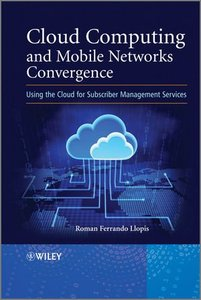 Cloud Computing and Mobile Networks Convergence: Using the Cloud for Subscriber Management Services-cover