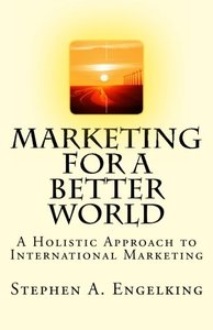 Marketing for a Better World: A Holistic Approach to International Marketing (Paperback)
