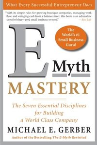 E-Myth Mastery: The Seven Essential Disciplines for Building a World Class Company (Paperback)