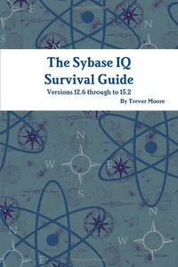 The Sybase IQ Survival Guide (Paperback)