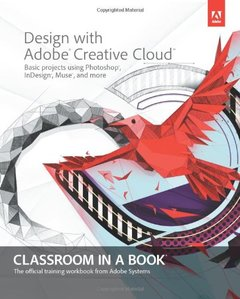 Design with Adobe Creative Cloud Classroom in a Book: Basic Projects using Photoshop, InDesign, Muse, and More (Paperback)-cover