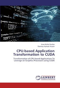CPU-based Application Transformation to CUDA: Transformation of CPU-based Applications To Leverage on Graphics Processors using CUDA (Paperback)-cover