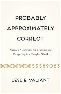 Probably Approximately Correct: Nature's Algorithms for Learning and Prospering in a Complex World (Hardcover)-cover