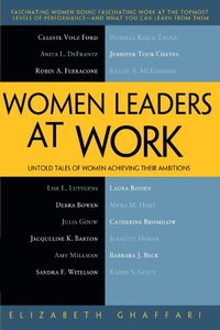 Women Leaders at Work: Untold Tales of Women Achieving Their Ambitions (Paperback)