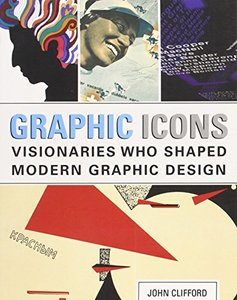 Graphic Icons: Visionaries Who Shaped Modern Graphic Design (Paperback)-cover