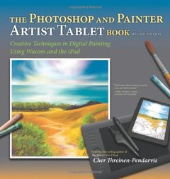 The Photoshop and Painter Artist Tablet Book: Creative Techniques in Digital Painting Using Wacom and the iPad, 2/e (Paperback)-cover