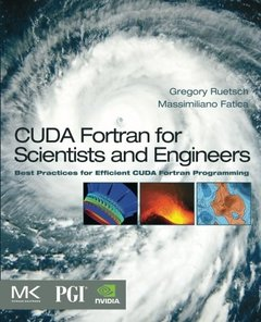 CUDA Fortran for Scientists and Engineers: Best Practices for Efficient CUDA Fortran Programming (Paperback)-cover