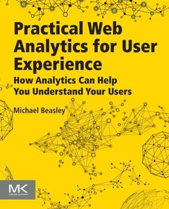 Practical Web Analytics for User Experience: How Analytics Can Help You Understand Your Users (Paperback)-cover