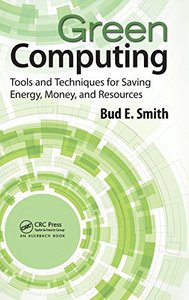 Green Computing: Tools and Techniques for Saving Energy, Money, and Resources (Hardcover)-cover