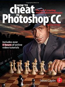 How To Cheat In Photoshop CC: The art of creating realistic photomontages, 8/e (Paperback)-cover