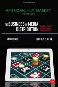 The Business of Media Distribution: Monetizing Film, TV, and Video Content in an Online World, 2/e (Paperback)-cover
