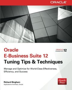 Oracle E-Business Suite 12 Tuning Tips & Techniques: Manage & Optimize for World-Class Effectiveness, Efficiency, and Success (Paperback)-cover