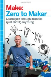 Zero to Maker: Learn (Just Enough) to Make (Just About) Anything (Paperback)-cover