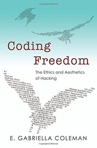Coding Freedom: The Ethics and Aesthetics of Hacking (Paperback)-cover