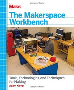 The Makerspace Workbench: Tools, Technologies, and Techniques for Making (Paperback)-cover