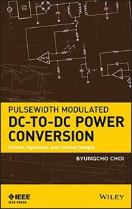 Pulsewidth Modulated DC-to-DC Power Conversion: Circuits, Dynamics, and Control Designs (Hardcover)-cover