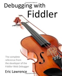 Debugging with Fiddler: The complete reference from the creator of the Fiddler Web Debugger (Paperback)-cover