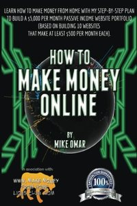How to Make Money Online: Learn how to make money from home with my step-by-step plan to build a $5000 per month passive income website portfolio (of ... each) (Paperback)-cover