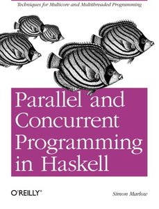 Parallel and Concurrent Programming in Haskell: Techniques for Multicore and Multithreaded Programming (Paperback)-cover