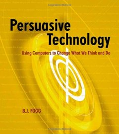 Persuasive Technology: Using Computers to Change What We Think and Do (Paperback)