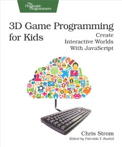 3D Game Programming for Kids: Create Interactive Worlds with JavaScript (Paperback)-cover