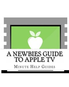 A Newbies Guide to Apple TV (Paperback)