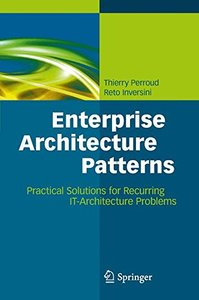 Enterprise Architecture Patterns: Practical Solutions for Recurring IT-Architecture Problems (Hardcover)