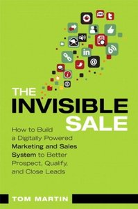 The Invisible Sale: How to Build a Digitally Powered Marketing and Sales System to Better Prospect, Qualify and Close Leads (Paperback)-cover