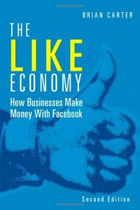 The Like Economy: How Businesses Make Money with Facebook, 2/e (Paperback)-cover