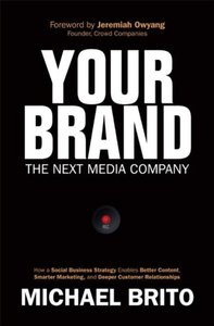 Your Brand, The Next Media Company: How a Social Business Strategy Enables Better Content, Smarter Marketing, and Deeper Customer Relationships (Hardcover)-cover