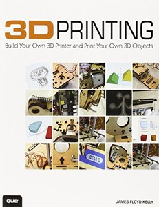 3D Printing: Build Your Own 3D Printer and Print Your Own 3D Objects (Paperback)-cover