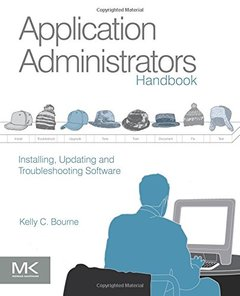 Application Administrators Handbook: Installing, Updating and Troubleshooting Software (Paperback)-cover