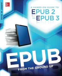 EPUB From the Ground Up: A Hands-On Guide to EPUB 2 and EPUB 3 (Paperback)-cover