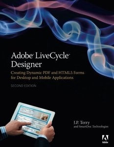 Adobe LiveCycle Designer: Creating Dynamic PDF and HTML5 Forms for Desktop and Mobile Applications, 2/e (Paperback)-cover
