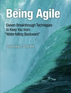 "Being Agile: Eleven Breakthrough Techniques to Keep You from ""Waterfalling Backward"" (Paperback)-cover"