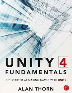 Unity 4 Fundamentals: Get Started at Making Games with Unity (Paperback)